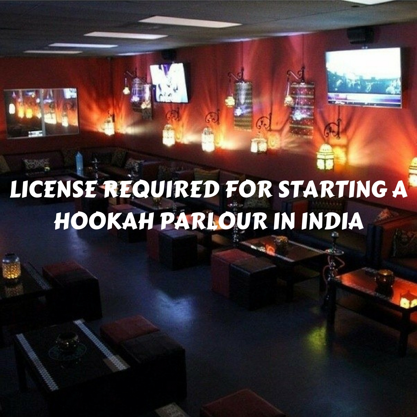 LICENSE REQUIRED FOR STARTING A HOOKAH PARLOUR IN INDIA