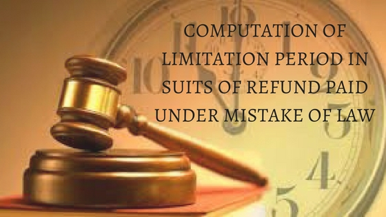 COMPUTATION OF LIMITATION PERIOD IN SUITS OF REFUND PAID UNDER MISTAKE OF LAW