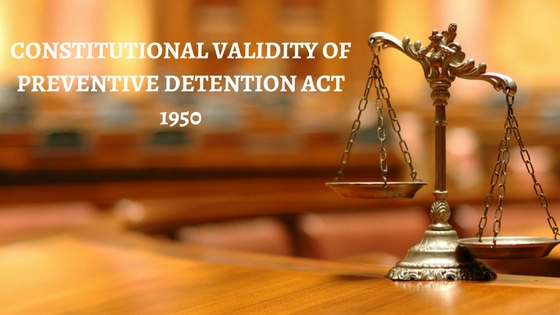 CONSTITUTIONAL VALIDITY OF PREVENTIVE DETENTION ACT 1950