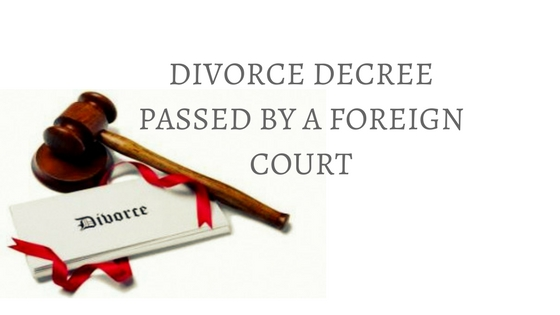 DIVORCE DECREE PASSED BY A FOREIGN COURT