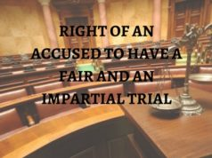 RIGHT OF AN ACCUSED TO HAVE A FAIR AND AN IMPARTIAL TRIAL