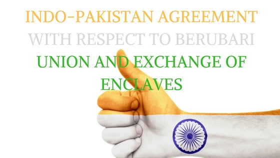 IndoPakistan Agreement With Respect To Berubari Union And Exchange