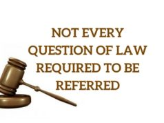NOT EVERY QUESTION OF LAW REQUIRED TO BE REFERRED