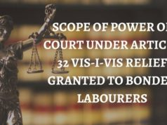 SCOPE OF POWER OF COURT UNDER ARTICLE 32 VIS-I-VIS RELIEF GRANTED TO BONDED LABOURERS