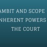 AMBIT AND SCOPE OF INHERENT POWERS OF THE COURT