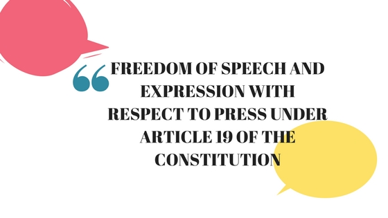 FREEDOM OF SPEECH AND EXPRESSION WITH RESPECT TO PRESS UNDER ARTICLE 19 OF THE CONSTITUTION