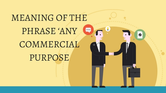 MEANING OF THE PHRASE 'ANY COMMERCIAL PURPOSE