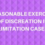 REASONABLE EXERCISE OF DISCREATION IN LIMITATION CASES