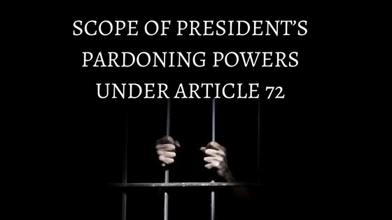 SCOPE OF PRESIDENT'S PARDONING POWERS UNDER ARTICLE 72