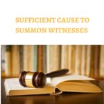 SUFFICIENT CAUSE TO SUMMON WITNESSES