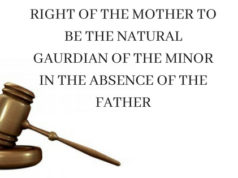 RIGHT OF THE MOTHER TO BE THE NATURAL GAURDIAN OF THE MINOR IN THE ABSENCE OF THE FATHER