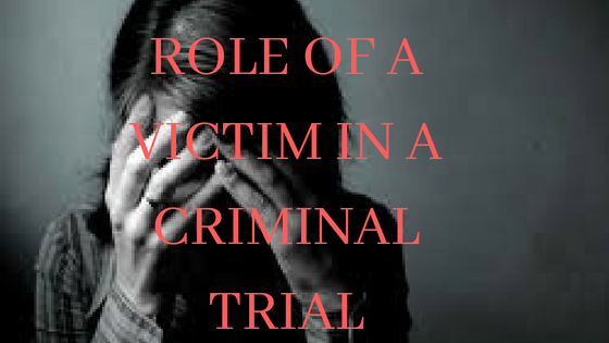 ROLE OF A VICTIM IN A CRIMINAL TRIAL
