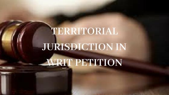 TERRITORIAL JURISDICTION IN WRIT PETITION
