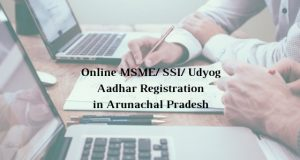 How to get Online MSME/ SSI/ Udyog Aadhar Registration in Arunachal Pradesh