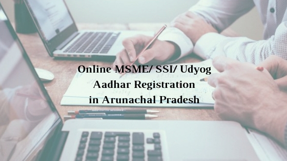 How to get Online MSME/ SSI/ Udyog Aadhar Registration in Arunachal Pradesh