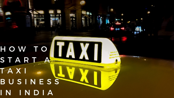 How to Start a Taxi Business in India