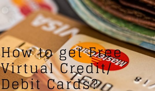 How to get Free Virtual Credit/ Debit Cards?