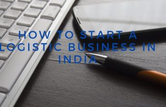 How to Start a Logistic Business in India