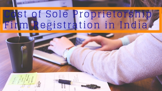 Cost of Sole Proprietorship Firm Registration in India