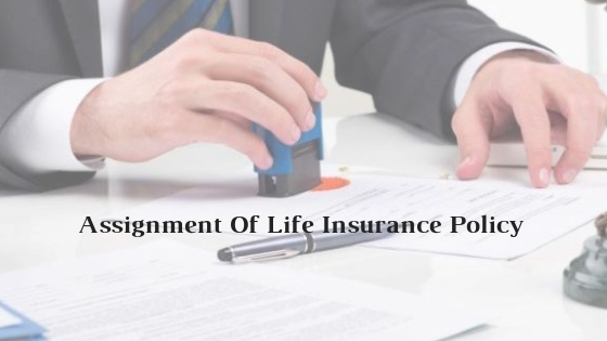 Assignment Of Life Insurance Policy