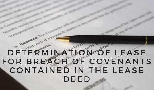Determination of Lease for Breach of Covenants Contained in the Lease Deed