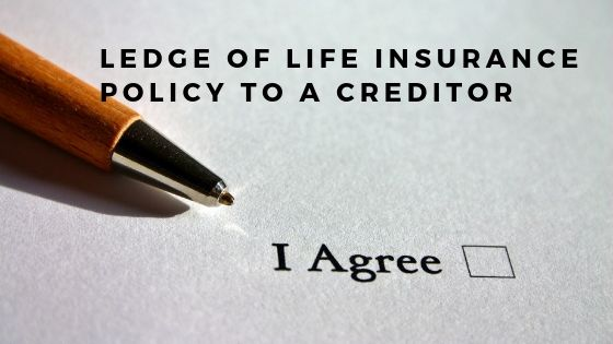 ledge of Life Insurance Policy to a Creditor