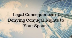 Legal Consequences of Denying Conjugal Rights to Your Spouse