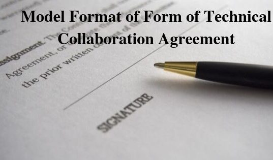 Model Format of Form of Technical Collaboration Agreement