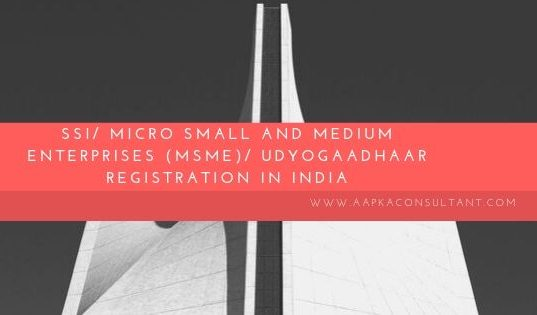 SSI/ Micro Small and Medium Enterprises (MSME)/ UdyogAadhaar Registration in India
