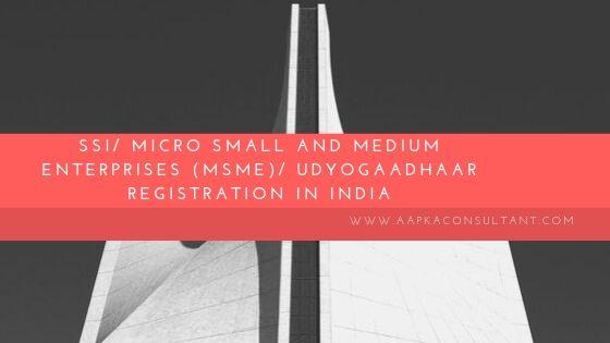 SSI/ Micro Small and Medium Enterprises (MSME)/ UdyogAadhaar Registration in India