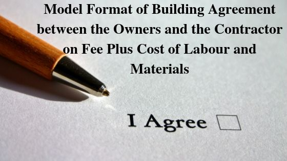 Model Format of Building Agreement between the Owners and the Contractor on Fee Plus Cost of Labour and Materials
