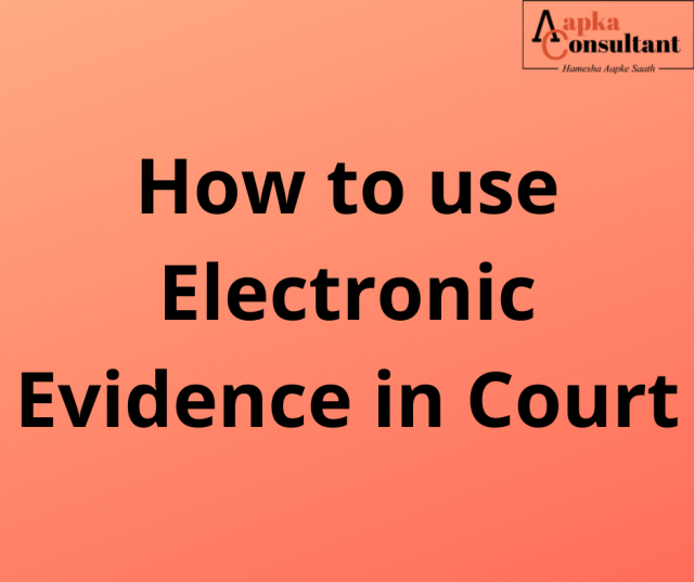 How to use Electronic Evidence in Court