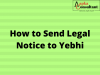 How To Send Legal Notice to Yebhi
